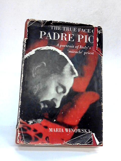 The True Face of Padre Pio by Maria Winowska
