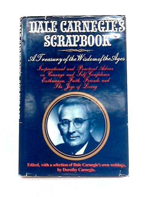 Dale Carnegie's Scrapbook: A Treasury of the Wisdom of the Ages By D. Carnegie (ed)