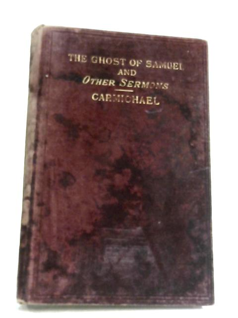 The Ghost Of Samuel, And Other Sermons By Rev F. F. Carmichael