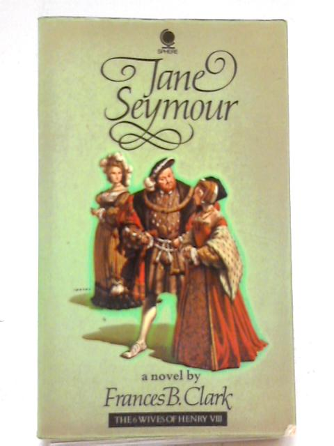 Jane Seymour (Mistress Jane Seymour) (Six Wives of Henry VIII Series) by Frances Betty Clark