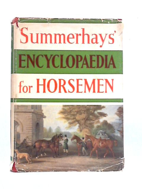 Summerhays' Encyclopaedia for Horsemen By R.S. Summerhays