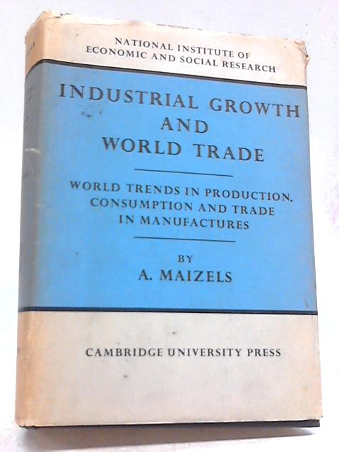 Industrial Growth and World Trade No.21 By Alfred Maizels