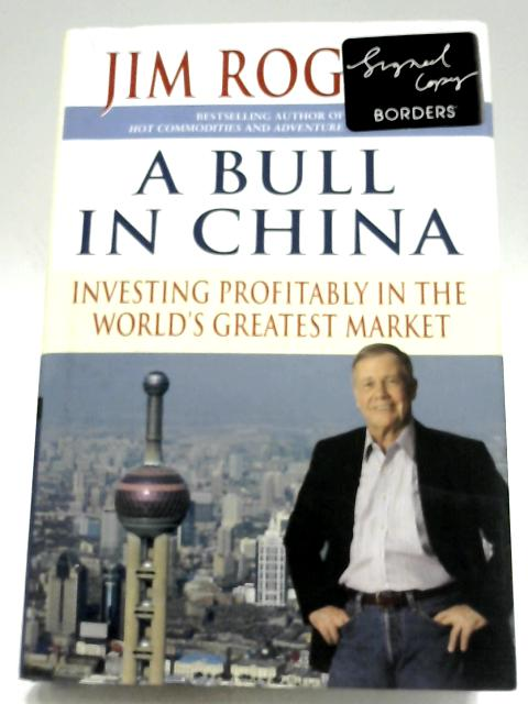 A Bull In China: Investing Profitably In The World's Greatest Market By Jim Rogers