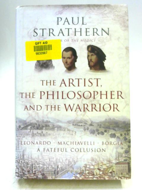 The Artist, The Philosopher and The Warrior By Paul Strathern