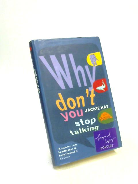 Why Don't You Stop Talking: Stories By Jackie Kay