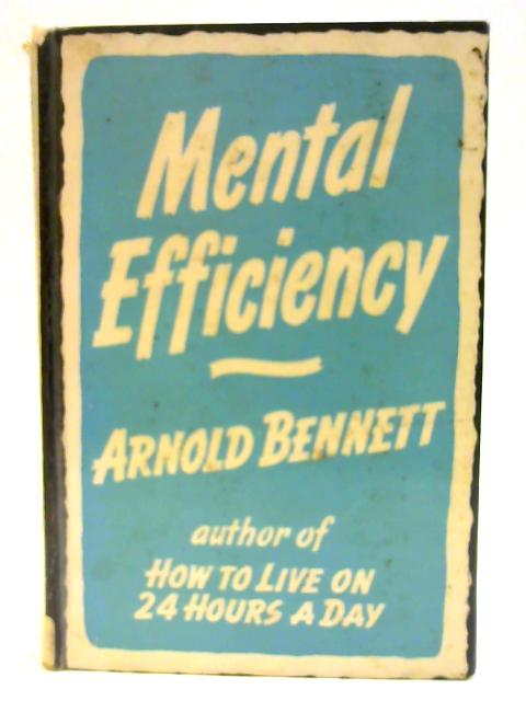 Mental Efficiency, And Other Hints to Men and Women - English By Bennett, Arnold