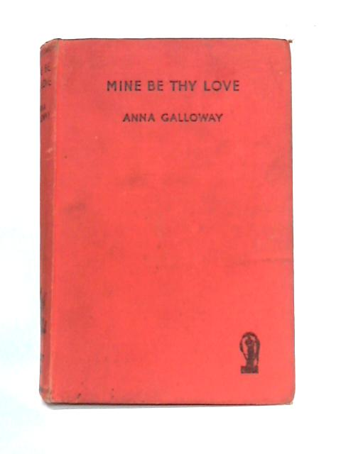 Mine be Thy Love By Anna Galloway
