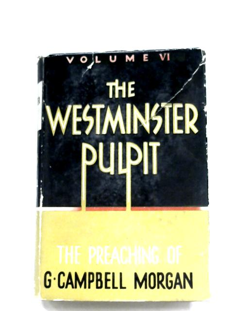 The Westminster Pulpit: Vol. VI by G. Morgan Campbell