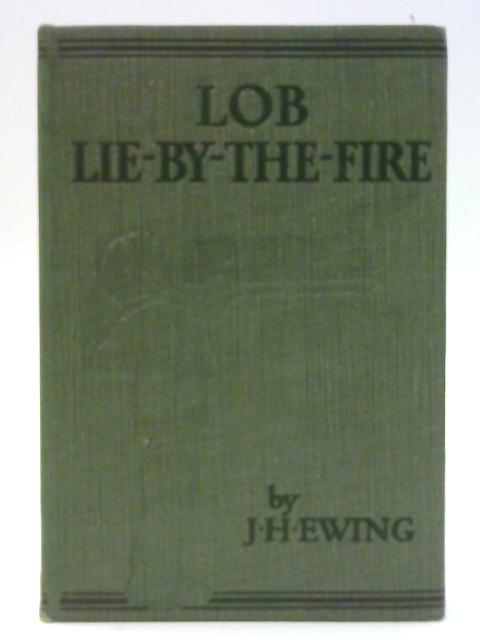 Lob Lie-by-the-Fire & Other Tales By Ewing, J.H.