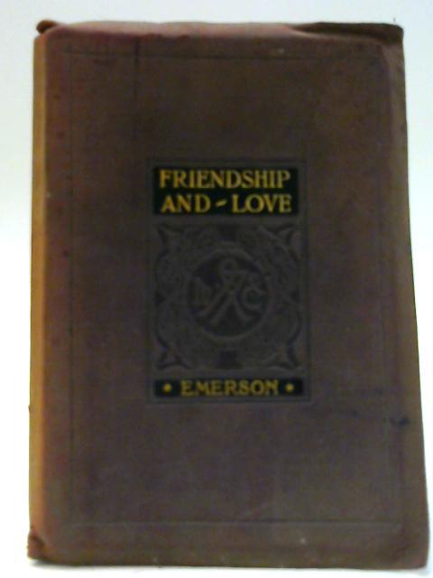 Friendship and Love by Ralph Waldo Emerson