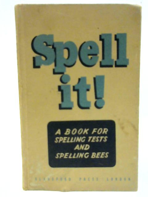 Spell it: a Book for Spelling Tests and Spelling Bees By Hunt, Ellen & Winifred