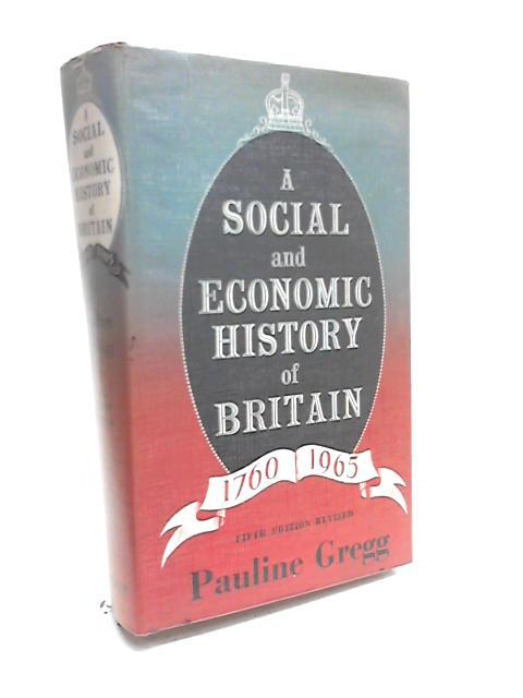 Social & Economic History of Britain 1760 - 1965 By Pauline Gregg
