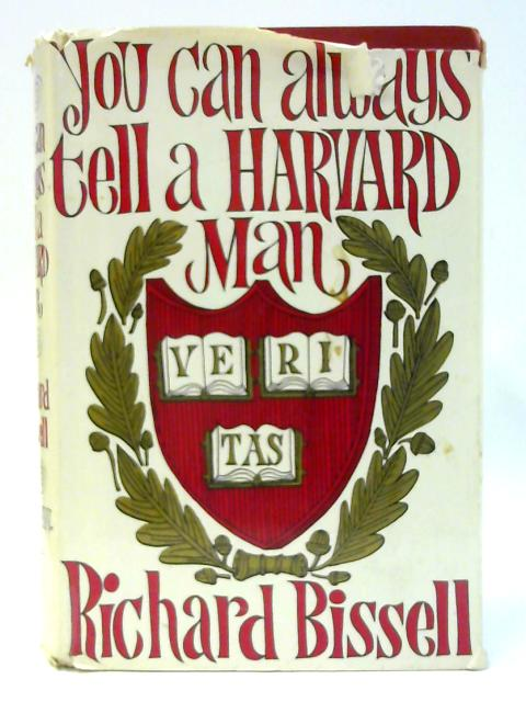 You Can Always Tell A Harvard Man By Richard Bissell