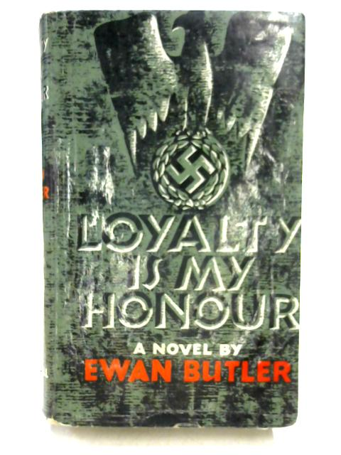 Loyalty Is My Honour By Ewan Butler