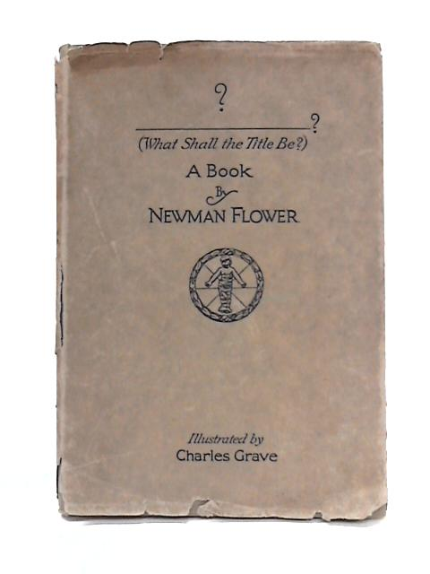 (What Shall the Title Be?) A Book By Newman Flower