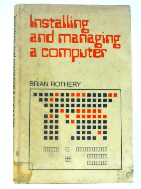 Installing and Managing a Computer By Brian Rothery