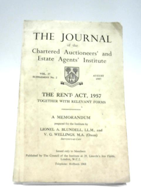 The Journal Of The Chartered Auctioneers And Estate Agent's Institute: The rent Act 1957 By Anon