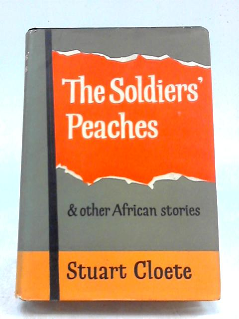 The Soldiers' Peaches & Other African Stories By Stuart Cloete
