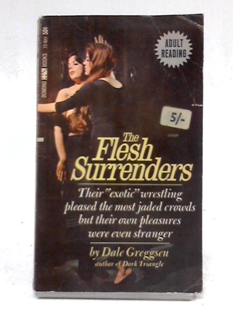 The Flesh Surrenders By Dale Greggsen