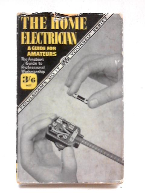 The Home Electrician: a Guide for Amateurs By Peter Hart