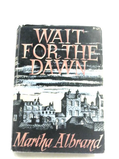 Wait For The Dawn By Martha Albrand