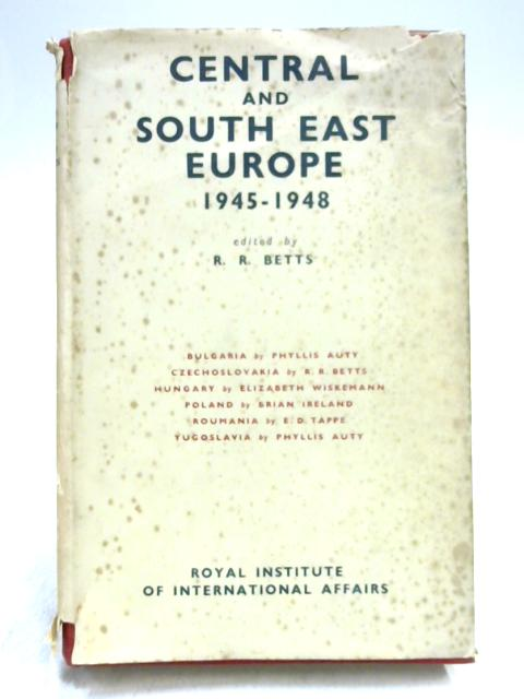 Central and South East Europe 1945-1948 By Reginald R. Betts
