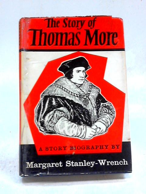 The Story Of Thomas More By Margaret Stanley-Wrench