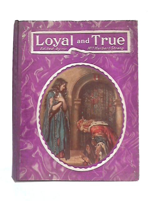 Loyal and True By Mrs H. Strang (ed)