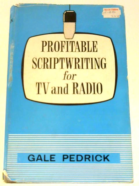 Profitable Scriptwriting: For TV and Radio By Pedrick, G