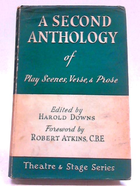 A Second Anthology of Play Scenes, Verse, And Prose (Theatre And Stage Series) By Harold Downs