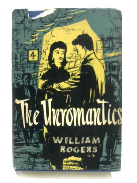 The Unromantics By William Rogers