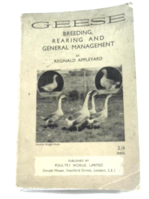 Geese: Breeding, Rearing And General Management by Reginald Appleyard