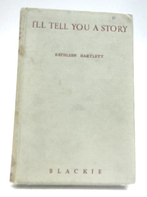 I'll Tell You A Story By Kathleen Bartlett