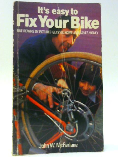 It's Easy to Fix Your Bike By McFarlane, John W.