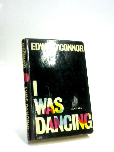I Was Dancing By Edwin O'Connor