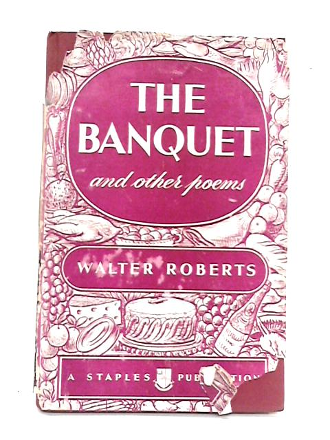The Banquet And Other Poems By Walter Roberts