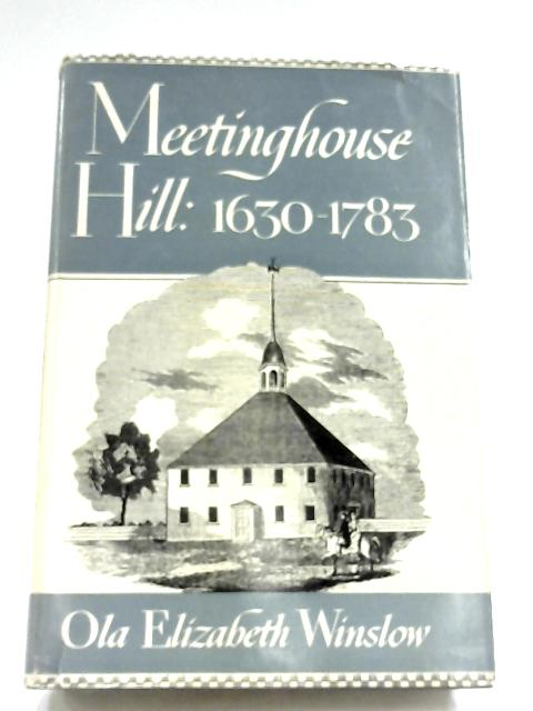 Meetinghouse Hill: 1630-1783 By Ola Elizabeth Winslow