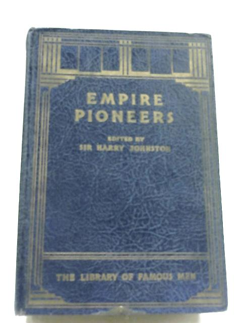 Empire Pioneers By Sir Harry Johnston (Editor)