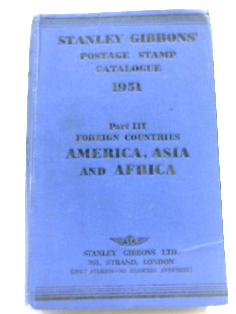 Stanley Gibbons Postage Stamp Catalogue 1951: Part III - America, Asia And Africa, Excluding Colonies Of European States By Anon