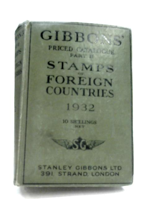 Stanley Gibbons Priced Cattalogue Of Stamps 1932: Part II - Foreign Countries By Anon