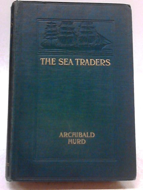 The Sea Traders By Archibald Hurd