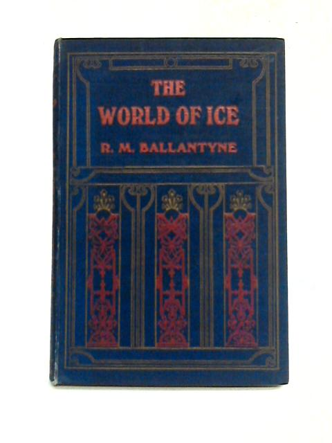The World of Ice by R.M. Ballantyne