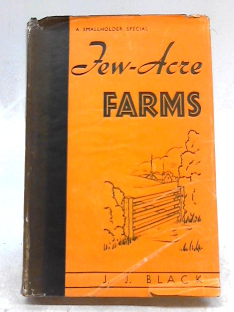 Few-Acre Farms: Their Stocking, Cropping and General Management by J. J. Black