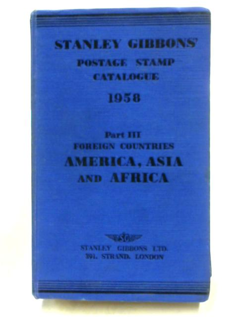 Stanley Gibbons Priced Postage Stamp Catalogue 1958: Part III By Gibbons