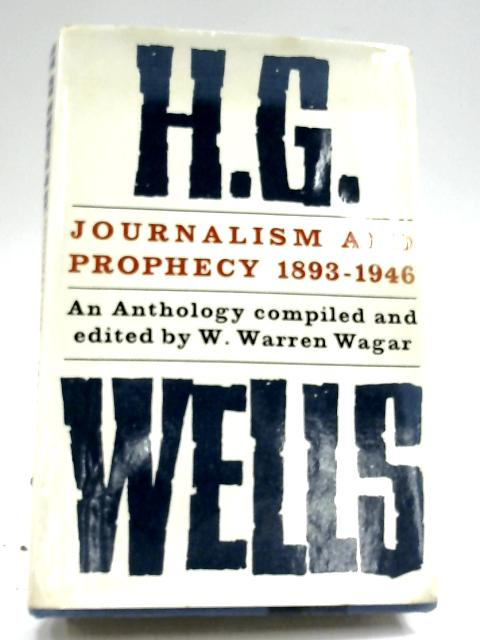 Journalism And Prophecy: 1893-1946 By H. G. Wells