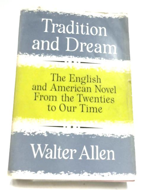 Tradition And Dream: The English And American Novel From The Twenties To Our Time by Walter Allen