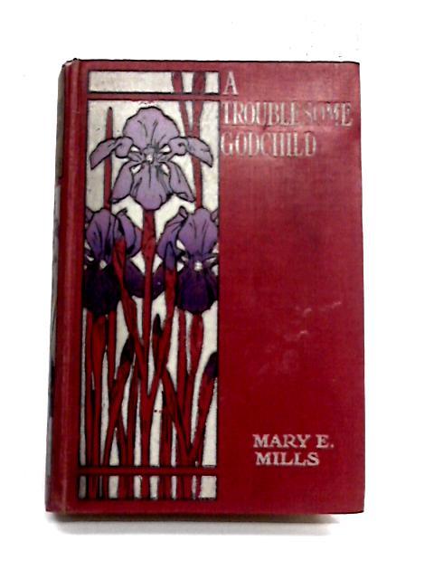 A Troublesome Godchild By M. Mills