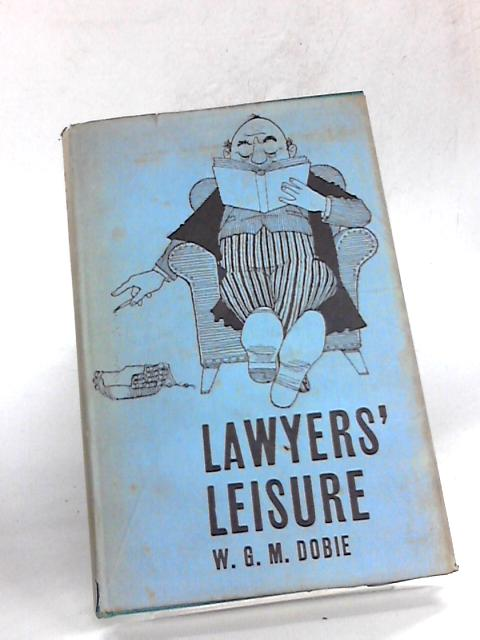 Lawyers' Leisure By Dobie, W.G.M.