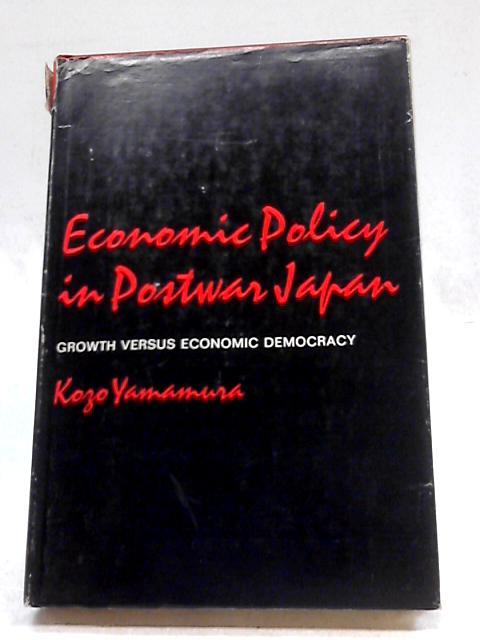 Economic Policy in Postwar Japan By K. Yamamura
