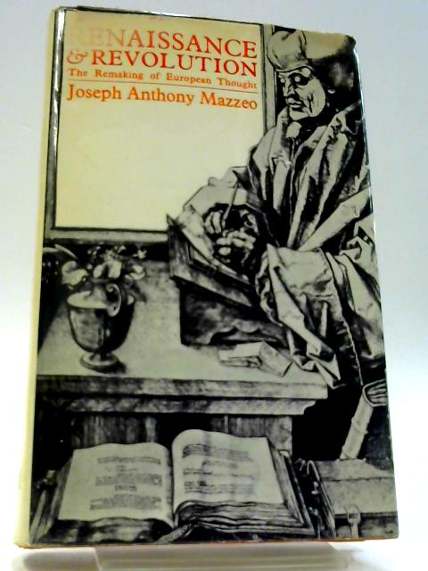 Renaissance & Revolution. The Remake of European Thought By Mazzeo, Joseph Anthony